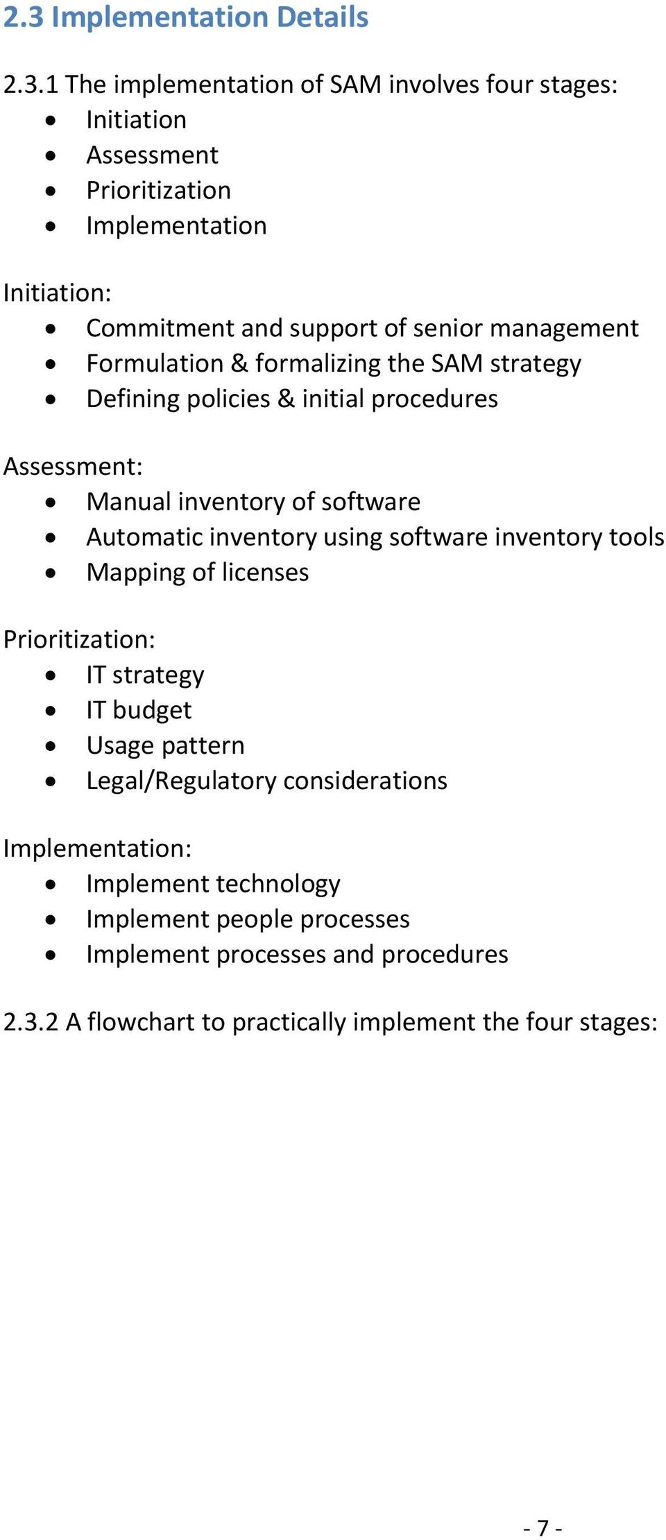 Automatic inventory using software inventory tools Mapping of licenses Prioritization: IT strategy IT budget Usage pattern Legal/Regulatory considerations