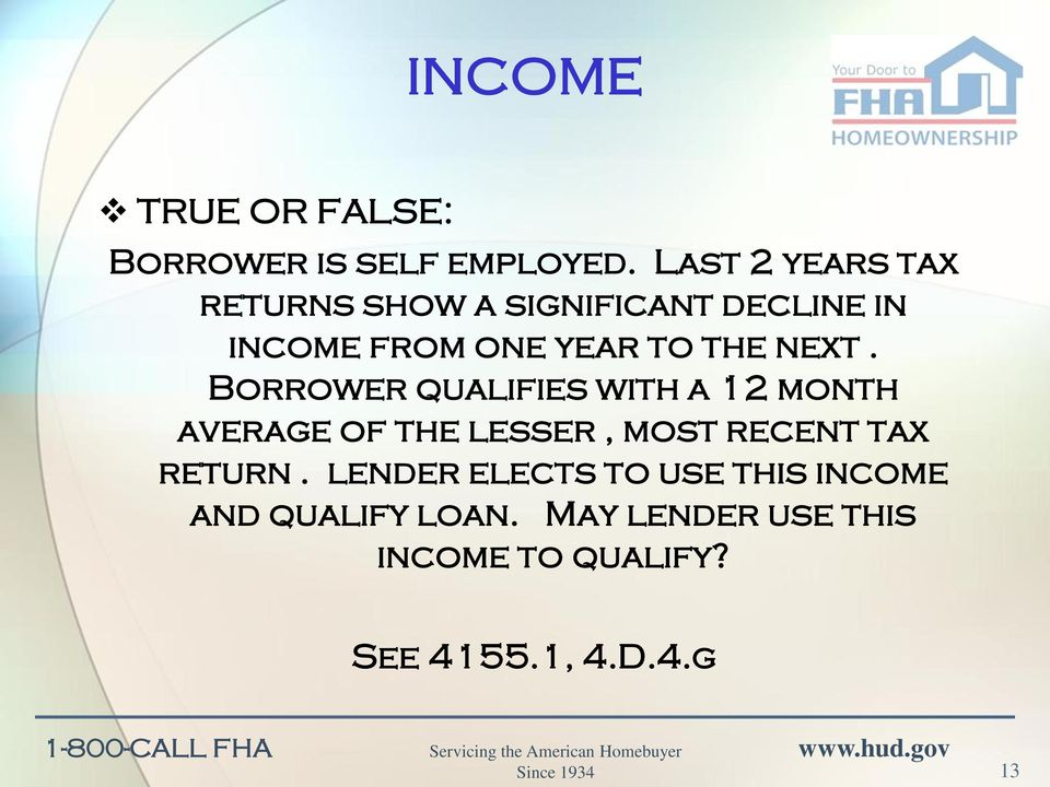 next. Borrower qualifies with a 12 month average of the lesser, most recent tax