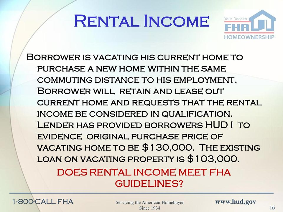 Borrower will retain and lease out current home and requests that the rental income be considered in
