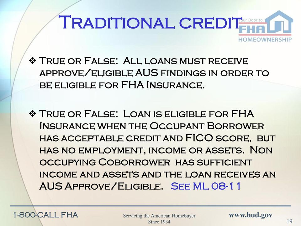 True or False: Loan is eligible for FHA Insurance when the Occupant Borrower has acceptable credit