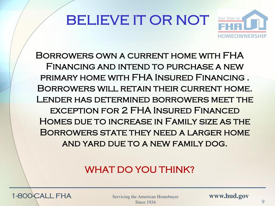 Lender has determined borrowers meet the exception for 2 FHA Insured Financed Homes due to
