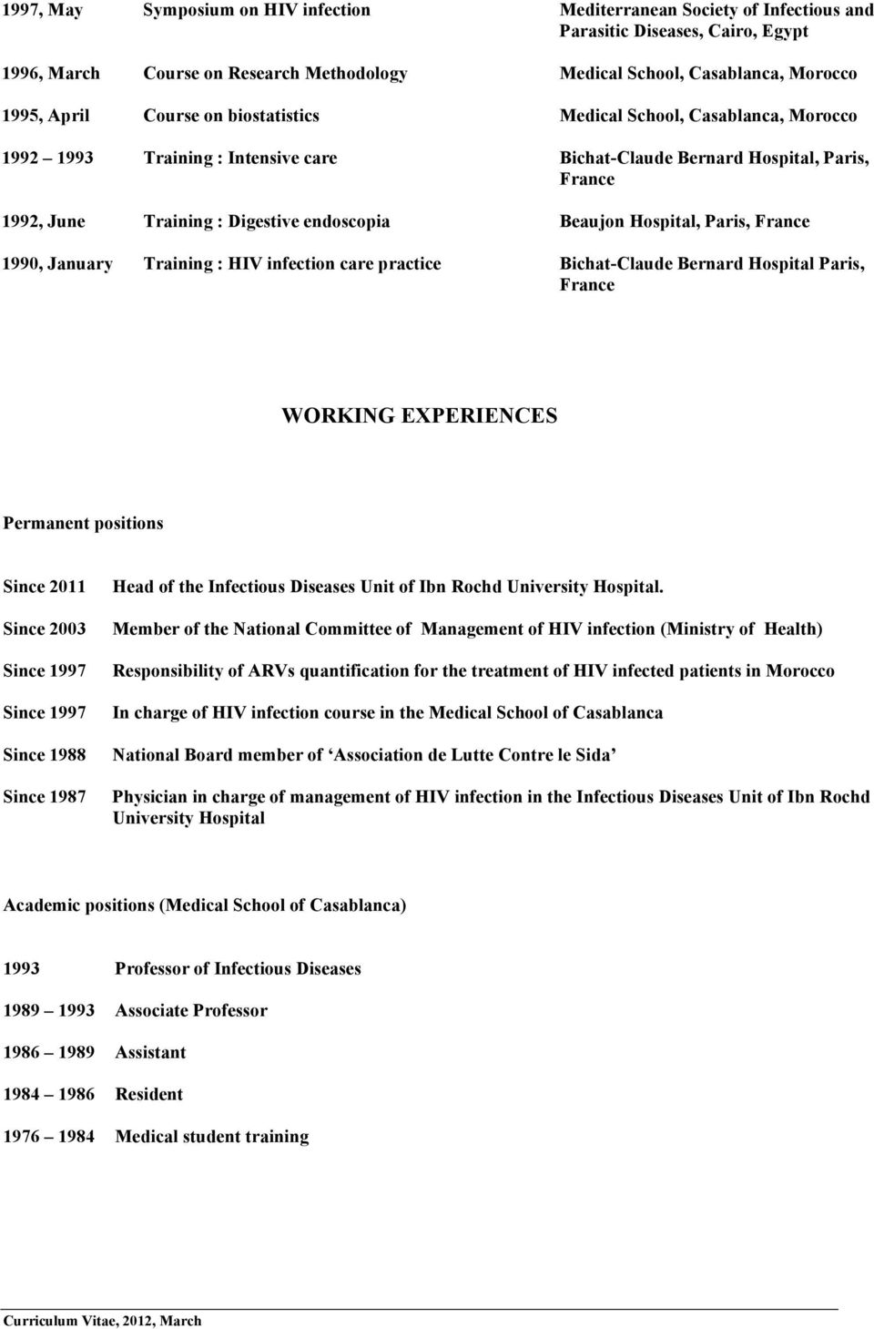 France 1990, January Training : HIV infection care practice Bichat-Claude Bernard Hospital Paris, France WORKING EXPERIENCES Permanent positions Since 2011 Since 2003 Since 1997 Since 1997 Since 1988