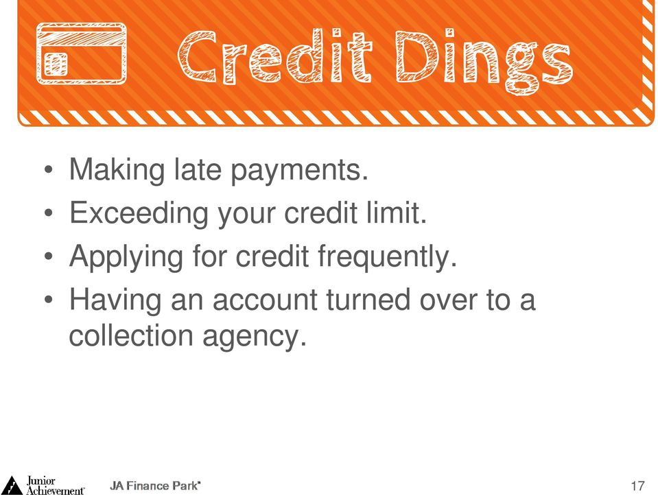 Applying for credit frequently.