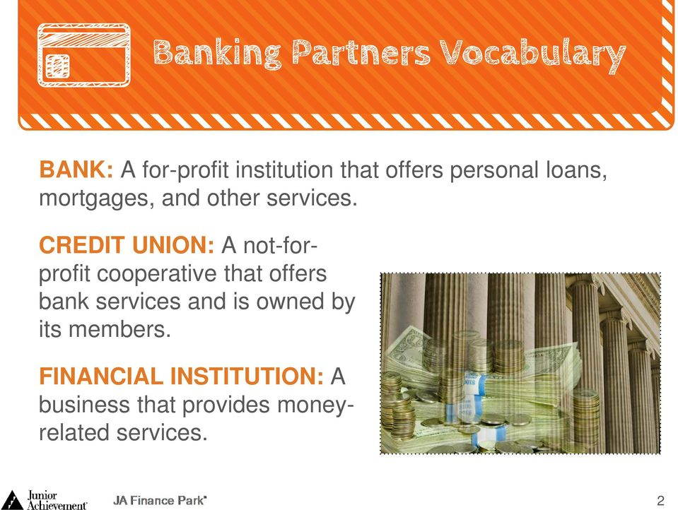 CREDIT UNION: A not-forprofit cooperative that offers bank