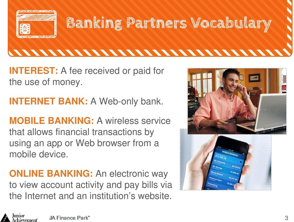 MOBILE BANKING: A wireless service that allows financial transactions by using an