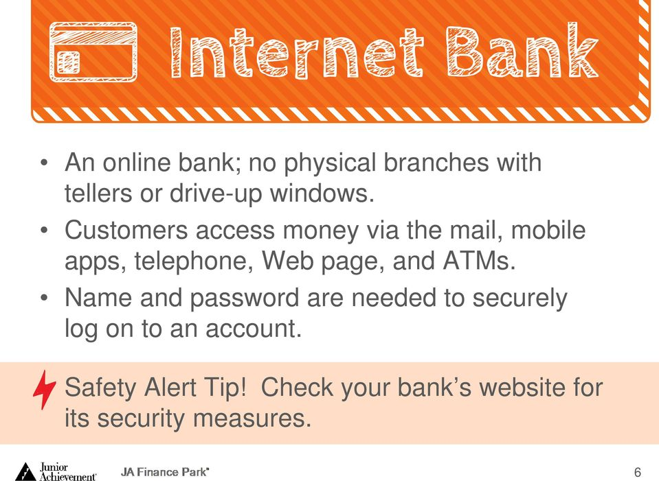 and ATMs. Name and password are needed to securely log on to an account.