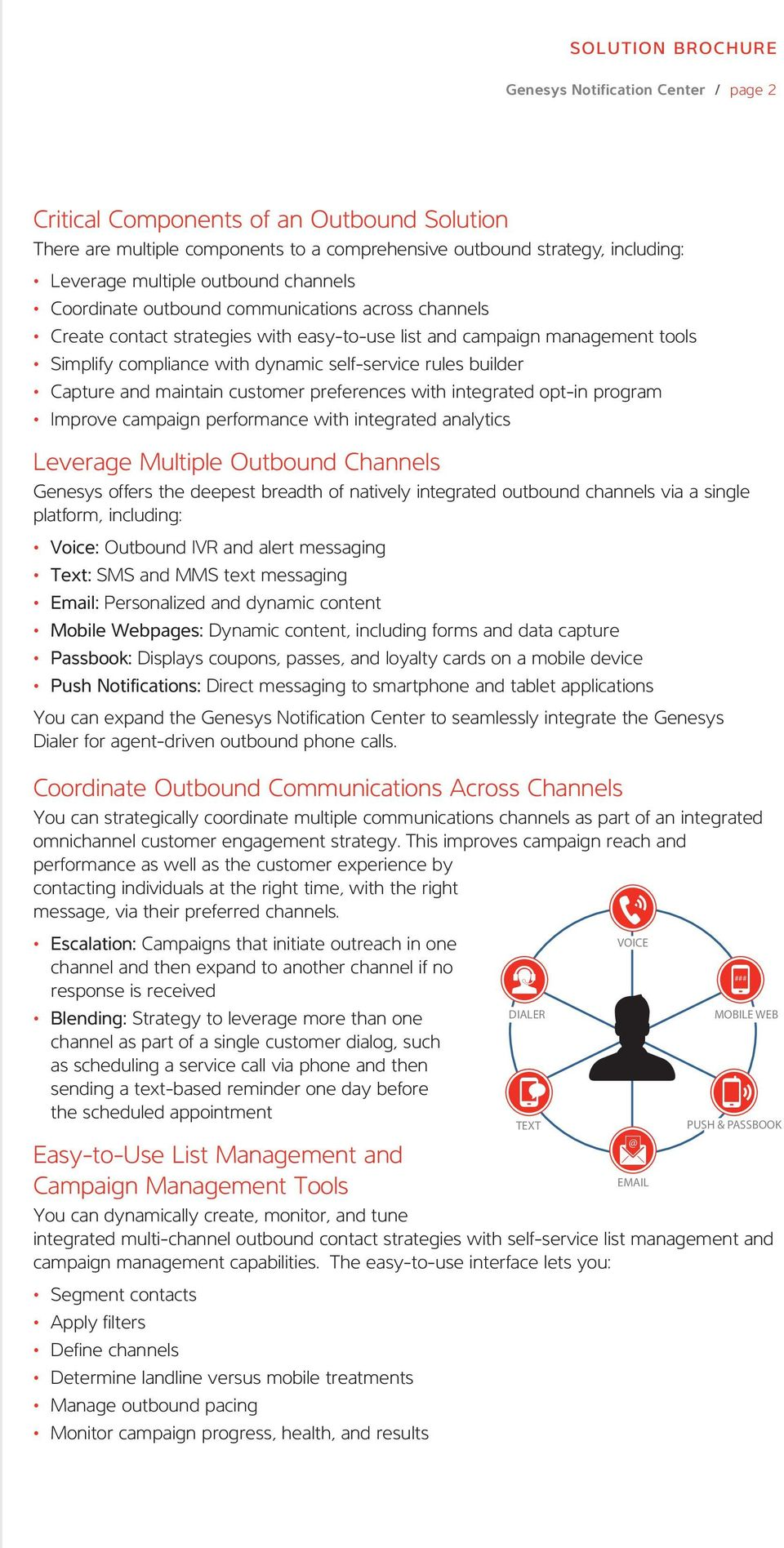 and maintain customer preferences with integrated opt-in program Improve campaign performance with integrated analytics Leverage Multiple Outbound Channels Genesys offers the deepest breadth of