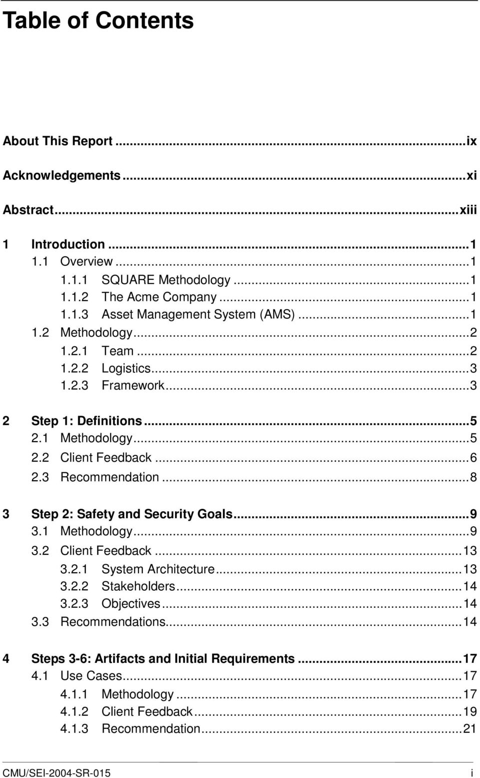 ..8 3 Step 2: Safety and Security Goals...9 3.1 Methodology...9 3.2 Client Feedback...13 3.2.1 System Architecture...13 3.2.2 Stakeholders...14 3.2.3 Objectives...14 3.3 Recommendations.