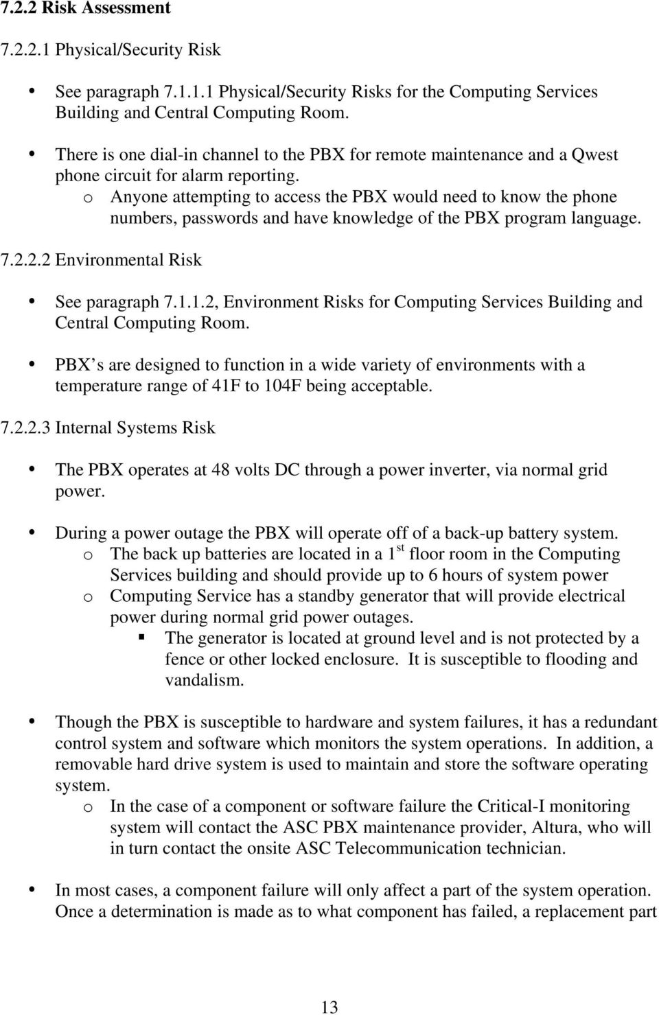 o Anyone attempting to access the PBX would need to know the phone numbers, passwords and have knowledge of the PBX program language. 7.2.2.2 Environmental Risk See paragraph 7.1.