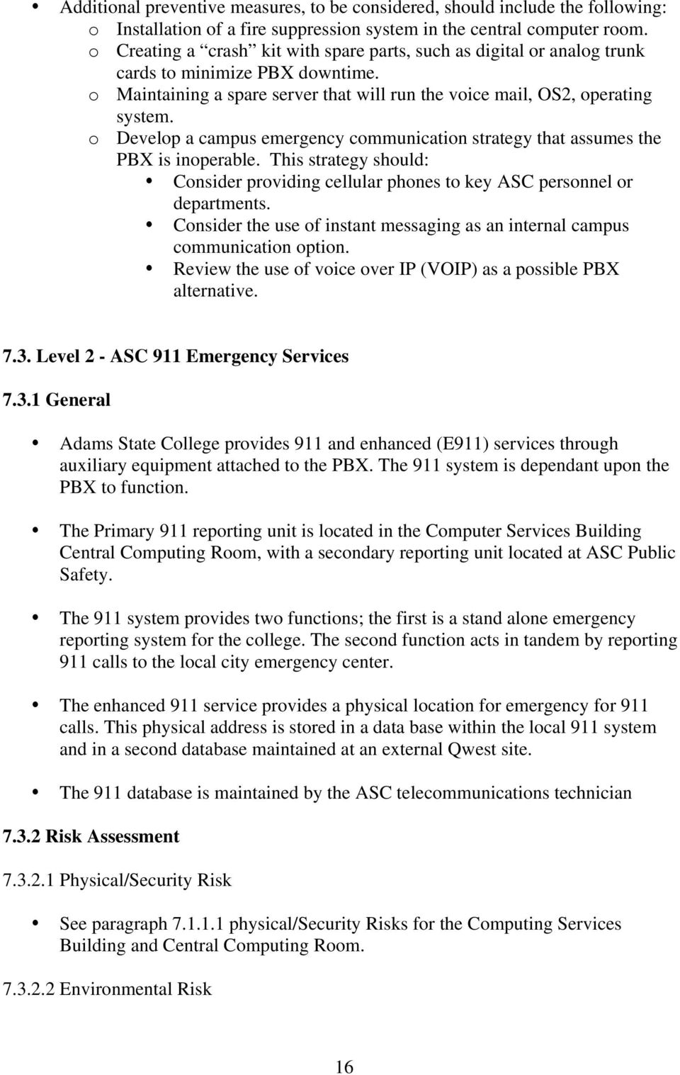 o Develop a campus emergency communication strategy that assumes the PBX is inoperable. This strategy should: Consider providing cellular phones to key ASC personnel or departments.