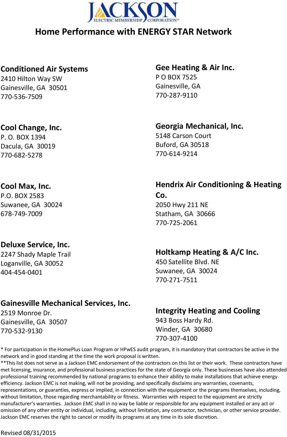 2247 Shady Maple Trail Loganville, GA 30052 404 454 0401 Hendrix Air Conditioning & Heating Co. 2050 Hwy 211 NE Statham, GA 30666 770 725 2061 Holtkamp Heating & A/C Inc.