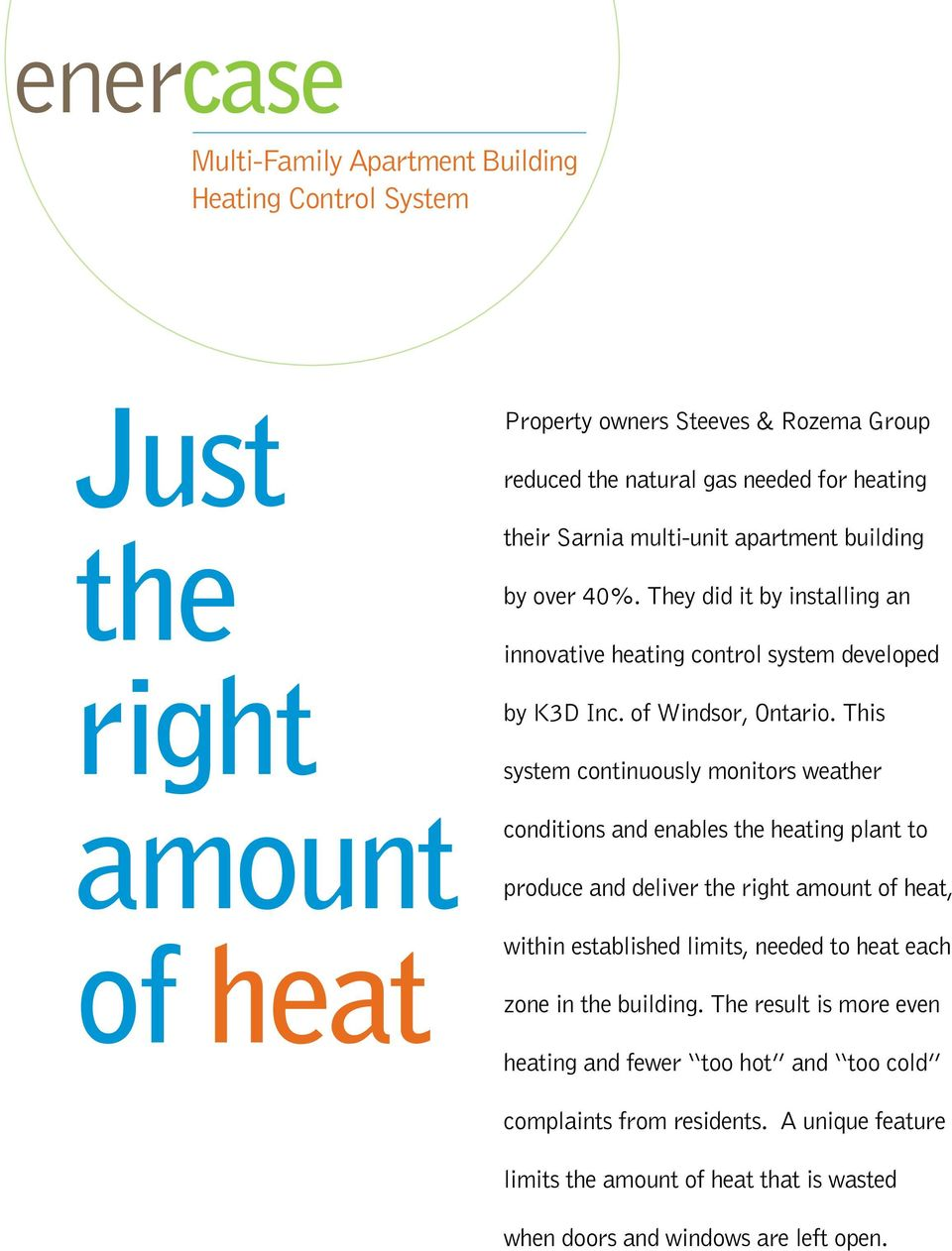 This system continuously monitors weather conditions and enables the heating plant to produce and deliver the right amount of heat, within established limits, needed to heat each