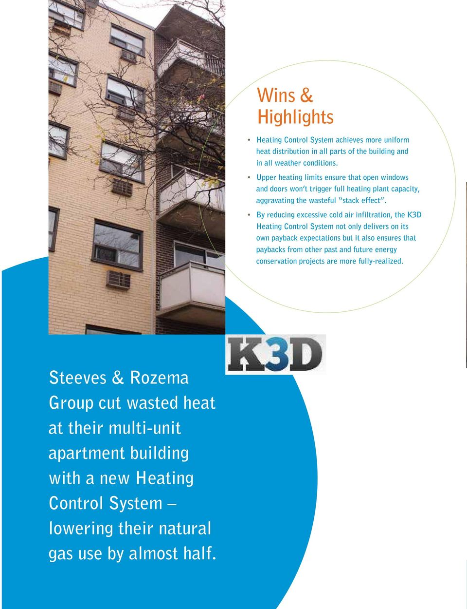 By reducing excessive cold air infiltration, the K3D Heating Control System not only delivers on its own payback expectations but it also ensures that paybacks from