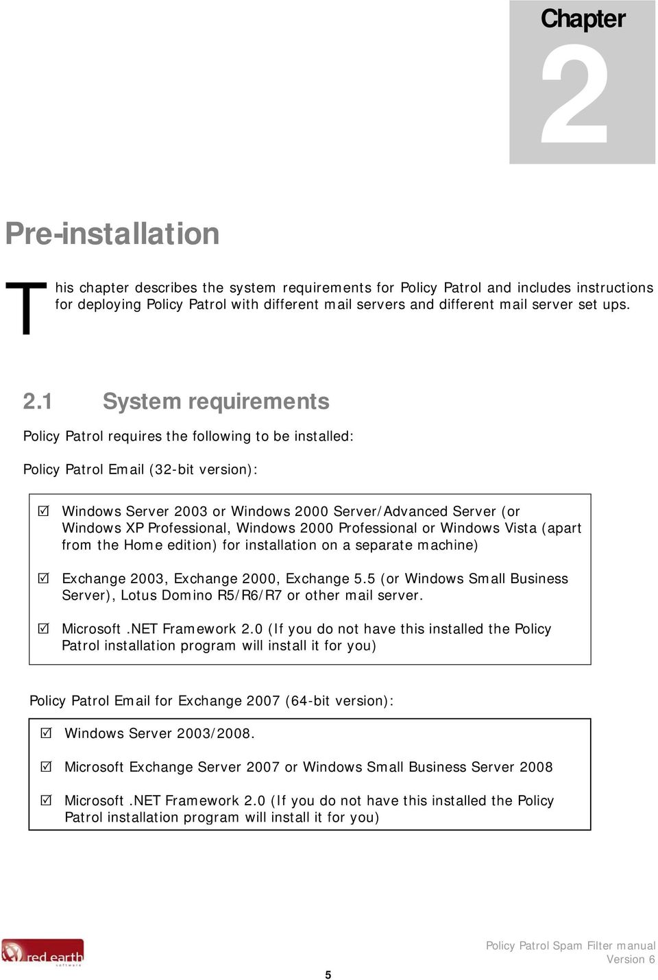 1 System requirements Policy Patrol requires the following to be installed: Policy Patrol Email (32-bit version): Windows Server 2003 or Windows 2000 Server/Advanced Server (or Windows XP
