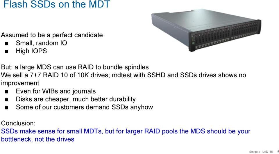 Even for WIBs and journals Disks are cheaper, much better durability Some of our customers demand SSDs anyhow