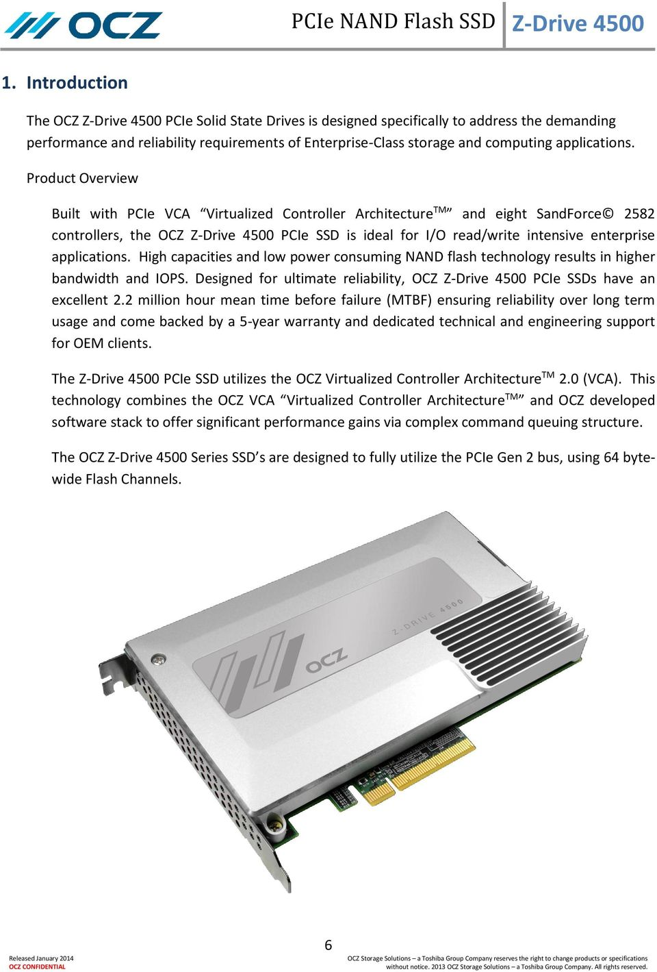 Product Overview Built with PCIe VCA Virtualized Controller Architecture TM and eight SandForce 2582 controllers, the OCZ Z-Drive 4500 PCIe SSD is ideal for I/O read/write intensive enterprise  High