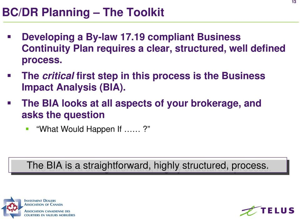The critical first step in this process is the Business Impact Analysis (BIA).