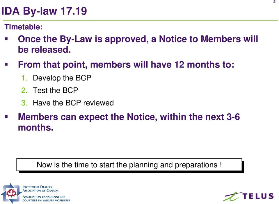 From that point, members will have 12 months to: 1. Develop the BCP 2. Test the BCP 3.