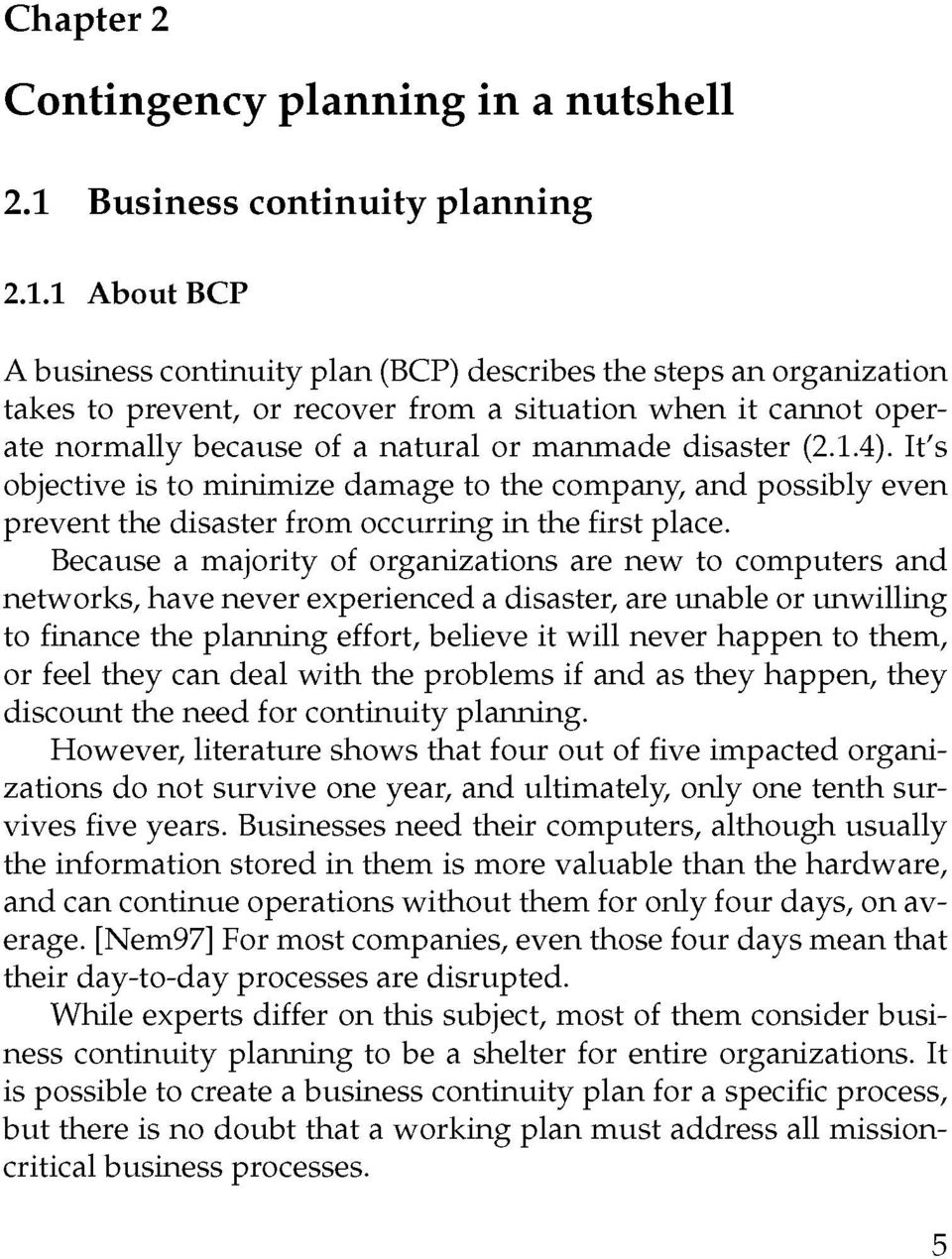 1 About BCP A business continuity plan (BCP) describes the steps an organization takes to prevent, or recover from a situation when it cannot operate normally because of a natural or manmade disaster