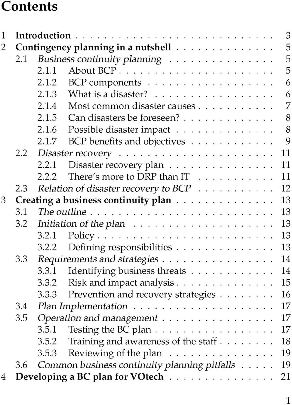 3 Relation of disaster recovery to BCP 12 3 Creating a business continuity plan 13 3.1 The outline 13 3.2 Initiation of the plan 13 3.2.1 Policy 13 3.2.2 Defining responsibilities 13 3.