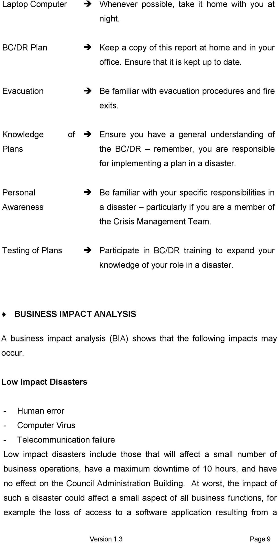 Knowledge Plans of Ensure you have a general understanding of the BC/DR remember, you are responsible for implementing a plan in a disaster.