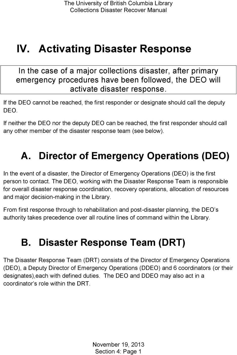 If neither the DEO nor the deputy DEO can be reached, the first responder should call any other member of the disaster response team (see below). A.