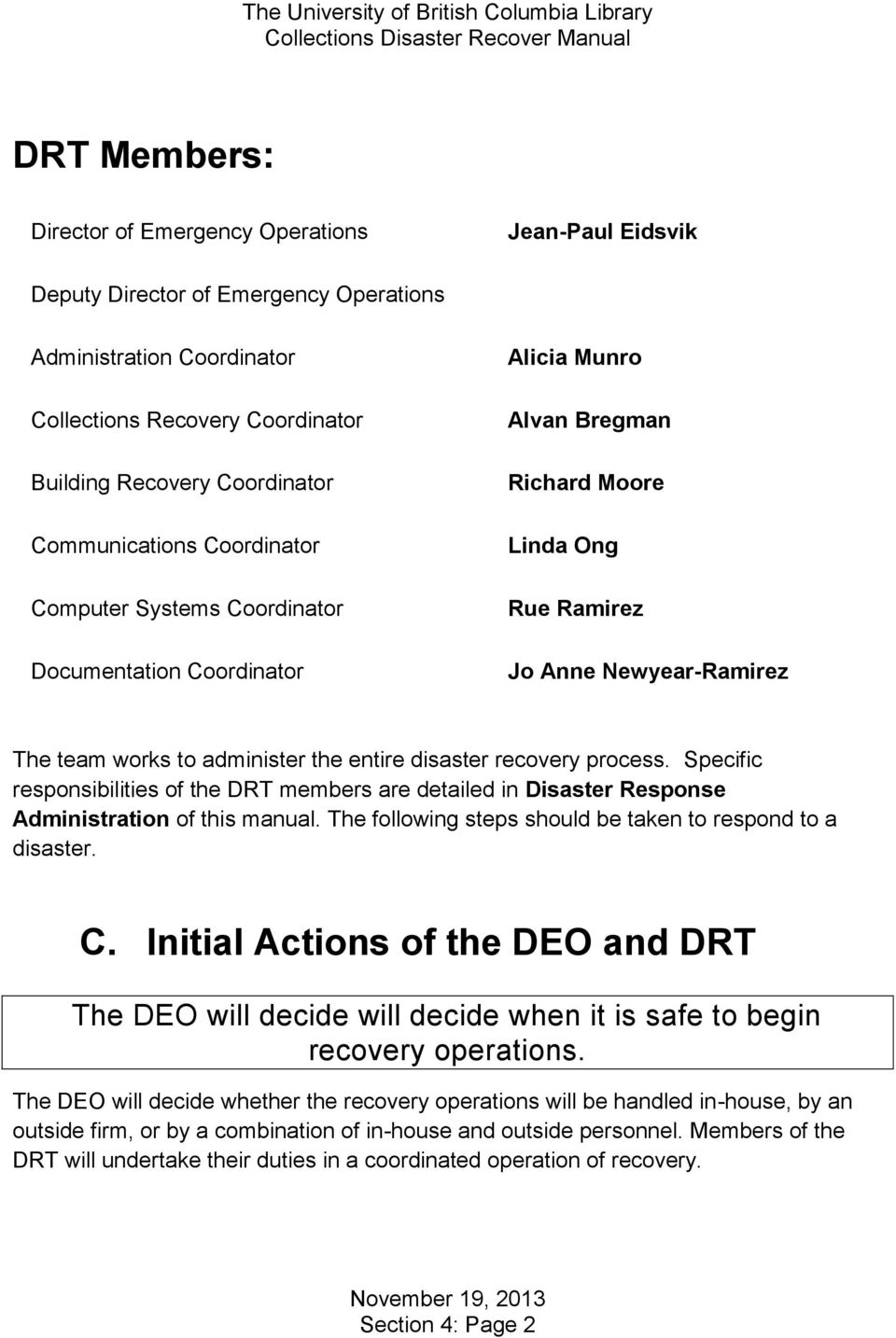 the entire disaster recovery process. Specific responsibilities of the DRT members are detailed in Disaster Response Administration of this manual.