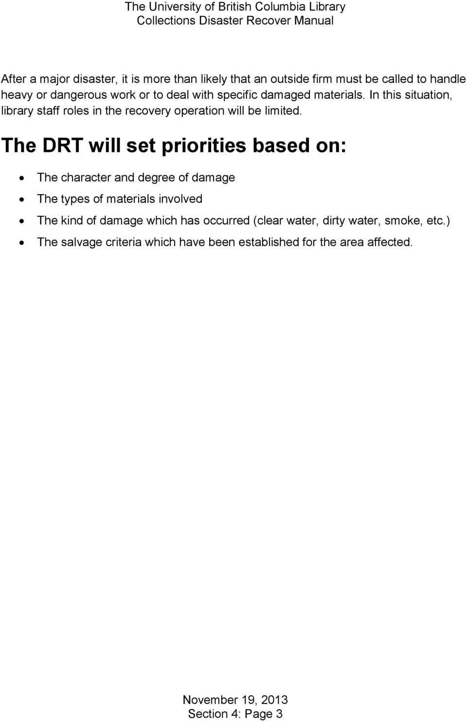 The DRT will set priorities based on: The character and degree of damage The types of materials involved The kind of damage