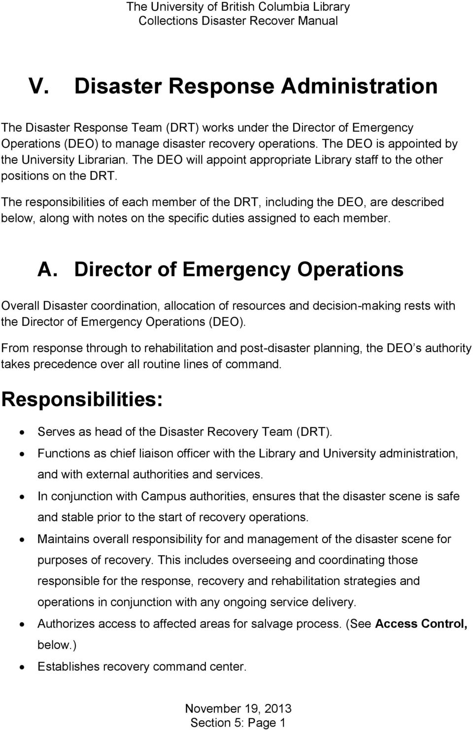 The responsibilities of each member of the DRT, including the DEO, are described below, along with notes on the specific duties assigned to each member. A.