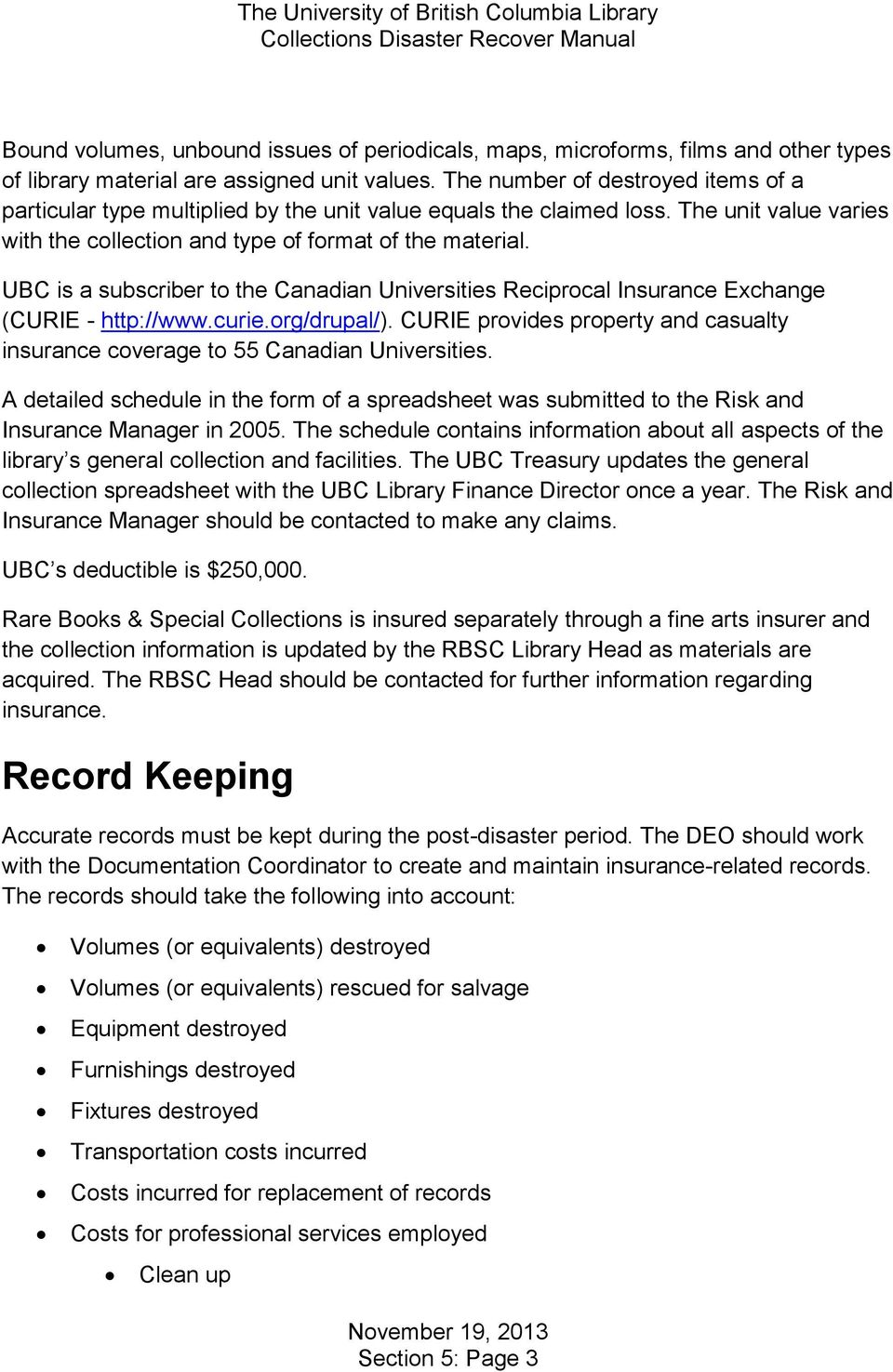 UBC is a subscriber to the Canadian Universities Reciprocal Insurance Exchange (CURIE - http://www.curie.org/drupal/).
