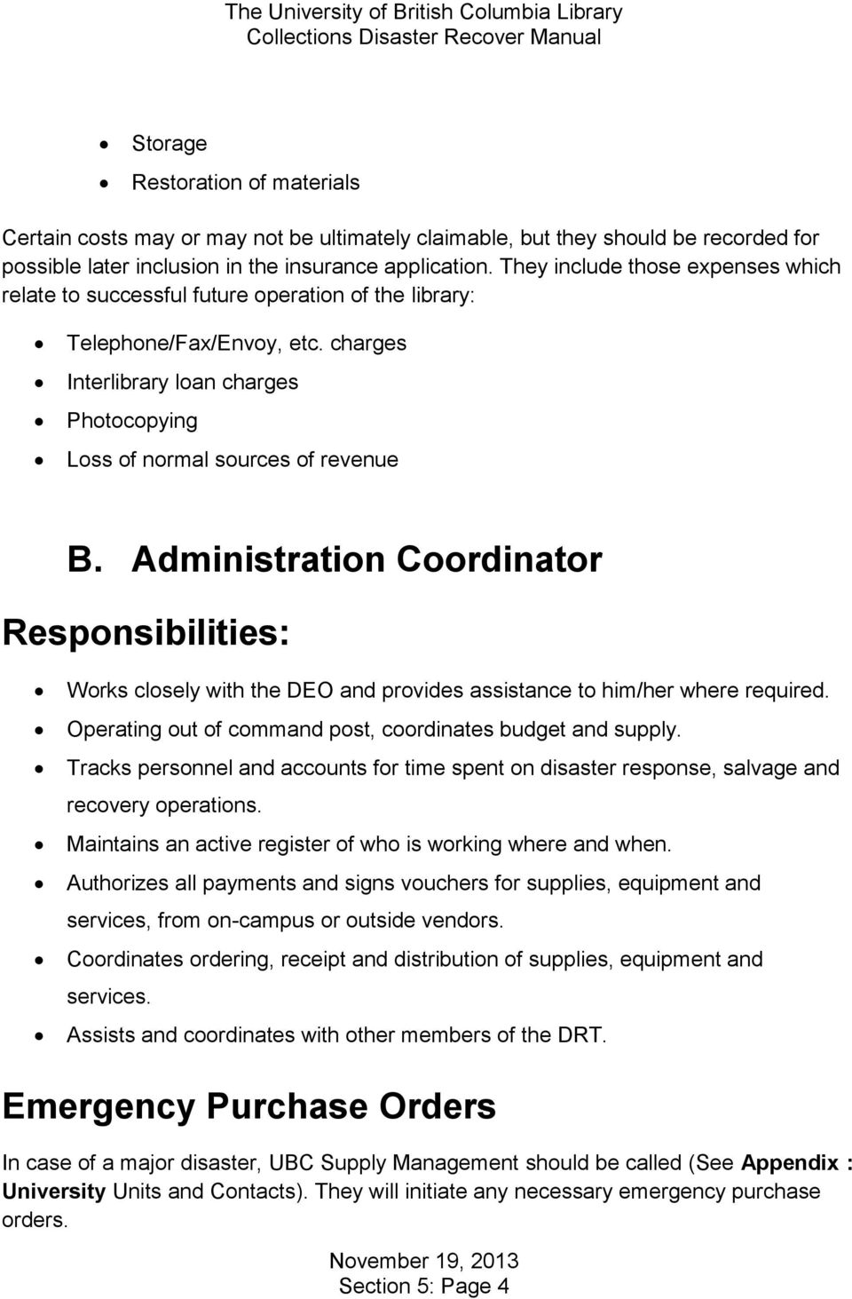 Administration Coordinator Responsibilities: Works closely with the DEO and provides assistance to him/her where required. Operating out of command post, coordinates budget and supply.