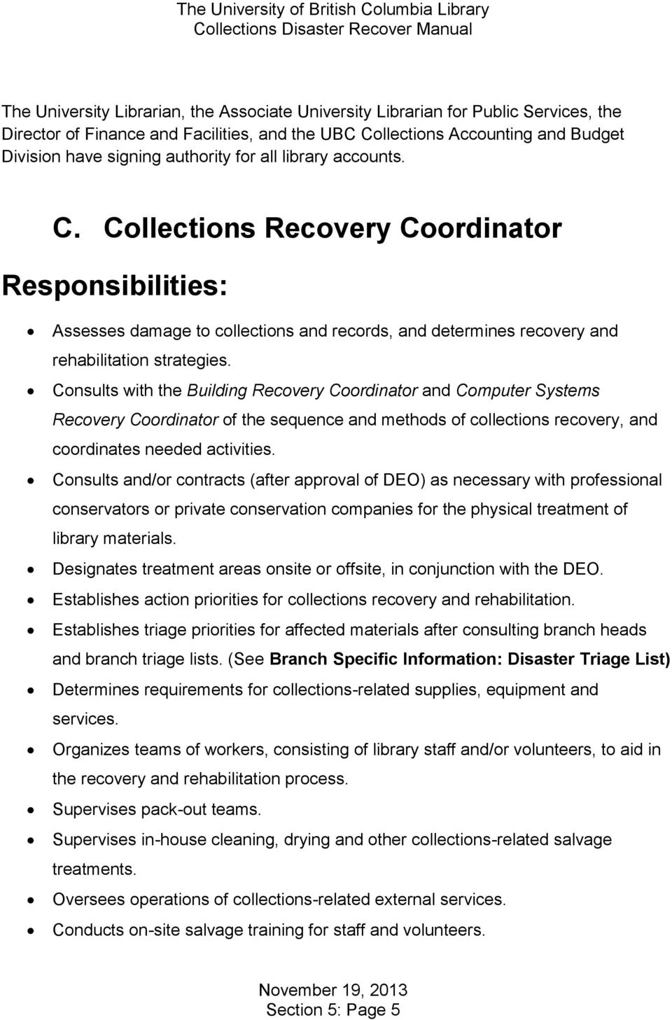 Consults with the Building Recovery Coordinator and Computer Systems Recovery Coordinator of the sequence and methods of collections recovery, and coordinates needed activities.