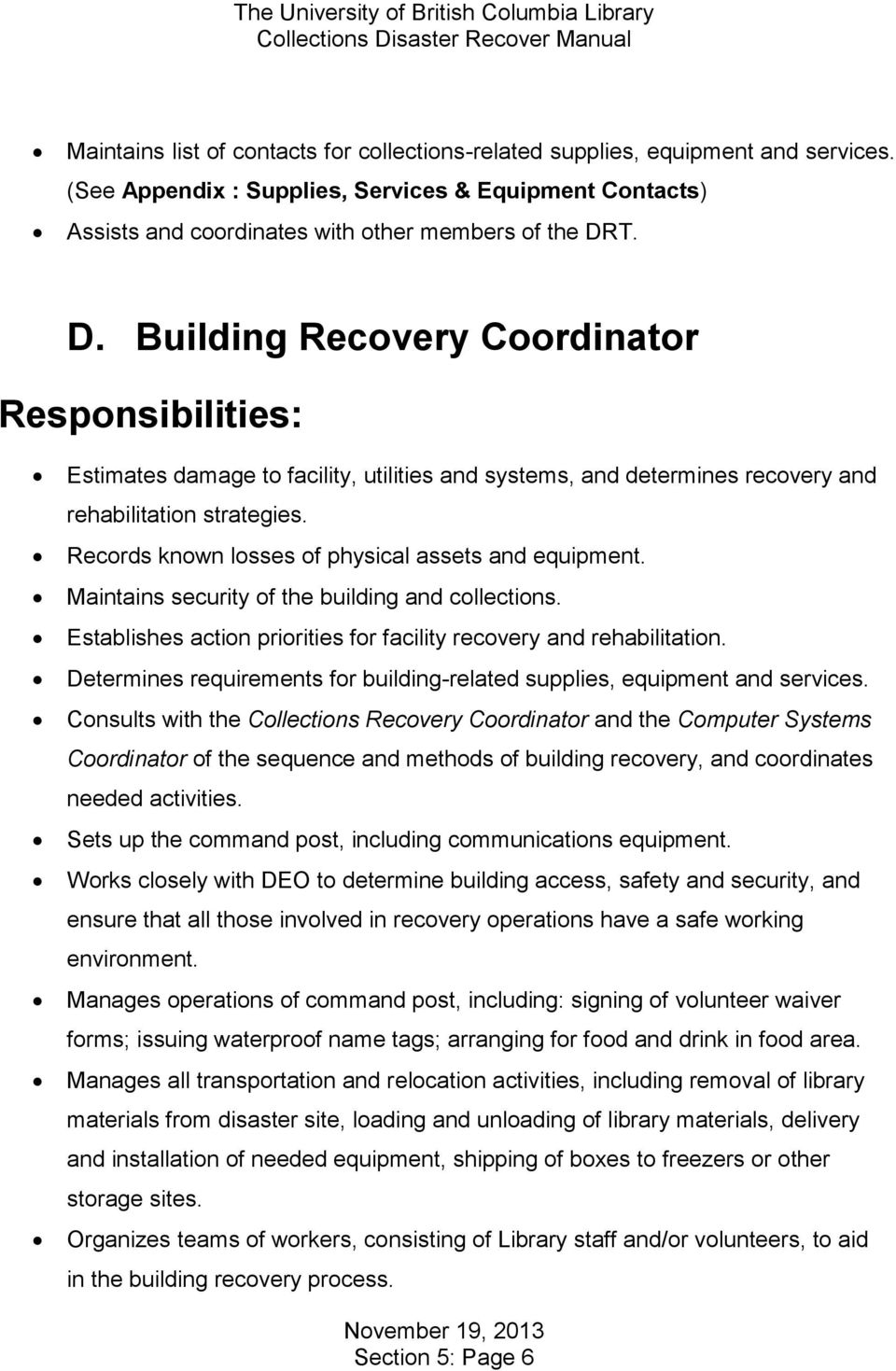 Records known losses of physical assets and equipment. Maintains security of the building and collections. Establishes action priorities for facility recovery and rehabilitation.
