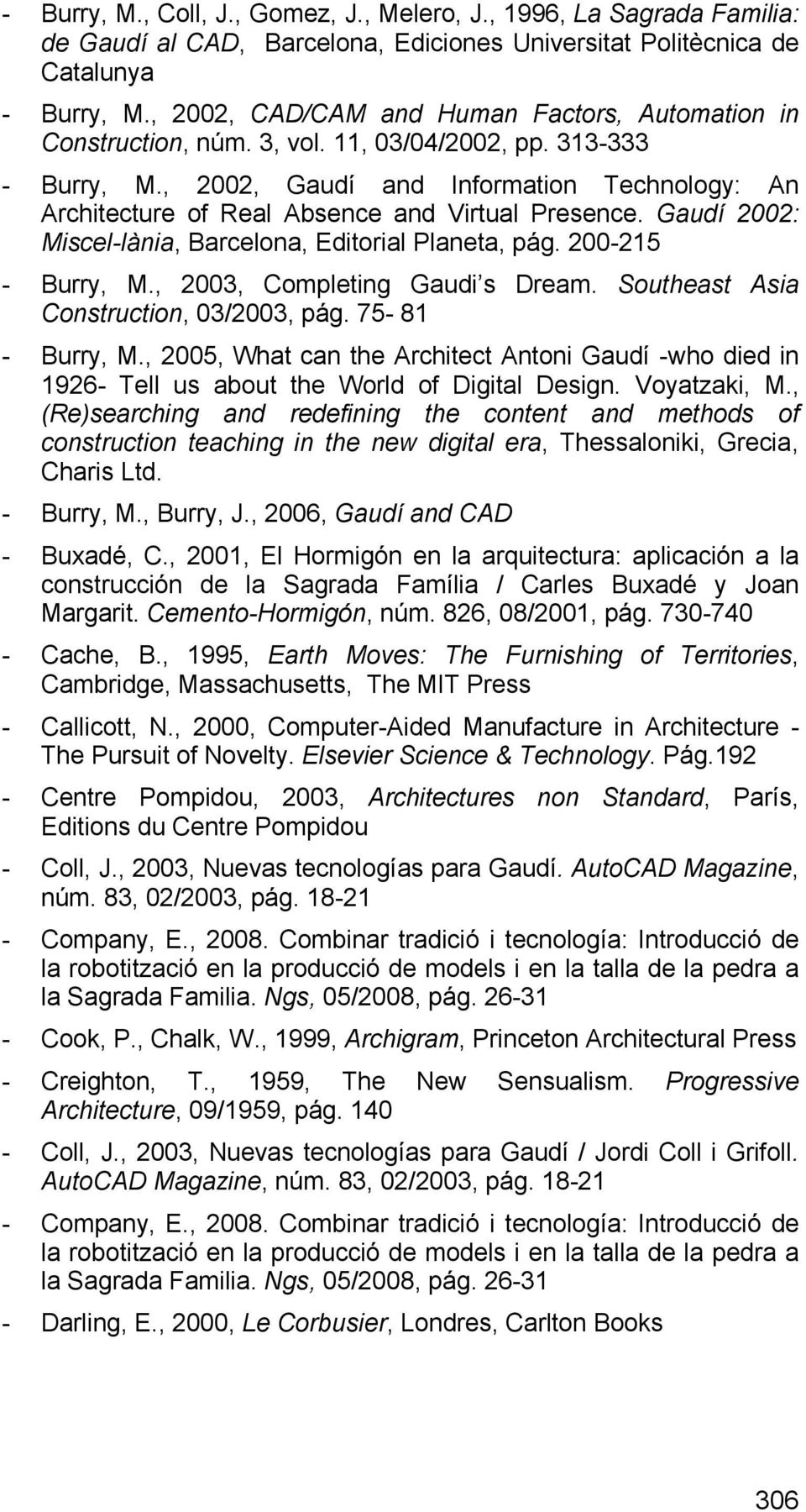 , 2002, Gaudí and Information Technology: An Architecture of Real Absence and Virtual Presence. Gaudí 2002: Miscel-lània, Barcelona, Editorial Planeta, pág. 200-215 - Burry, M.