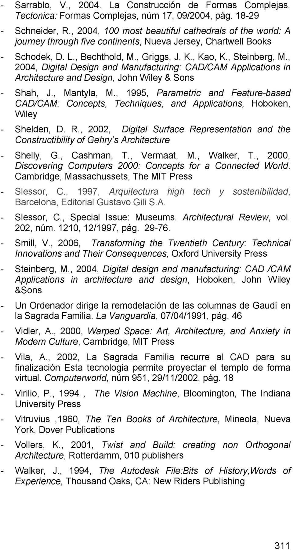 , 2004, Digital Design and Manufacturing: CAD/CAM Applications in Architecture and Design, John Wiley & Sons - Shah, J., Mantyla, M.
