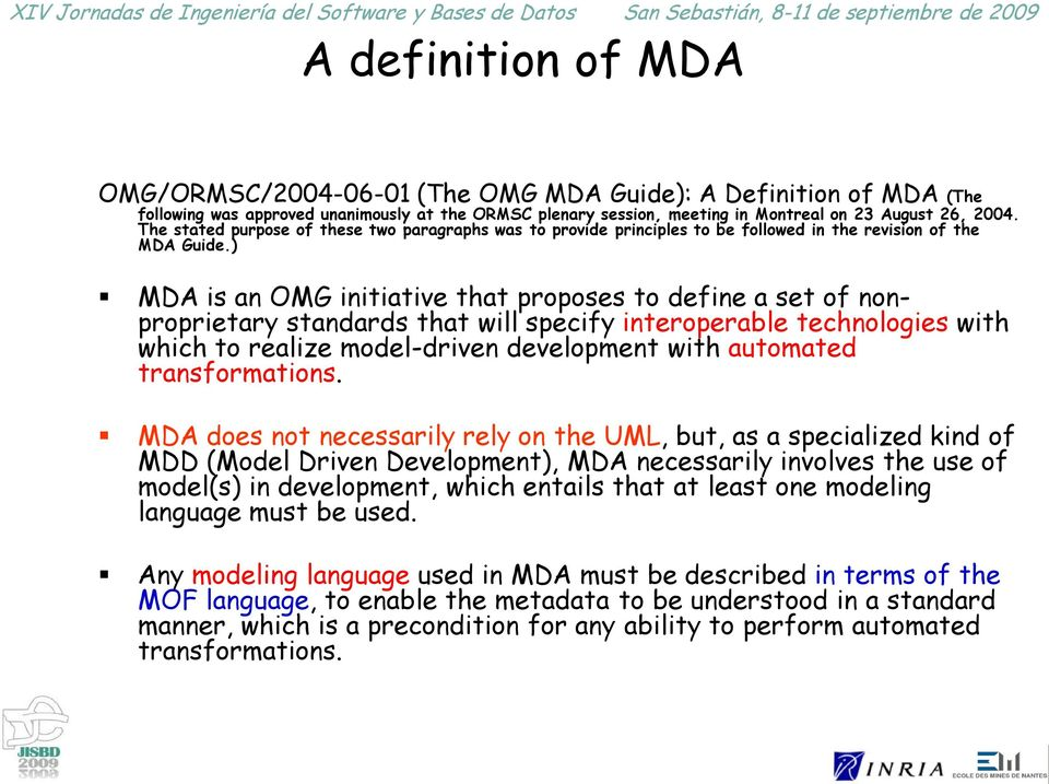 ) MDA is an OMG initiative that proposes to define a set of nonproprietary standards that will specify interoperable technologies with which to realize model-driven development with automated