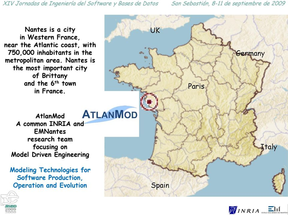 Nantes UK Paris Germany AtlanMod A common INRIA and EMNantes research team focusing on Model