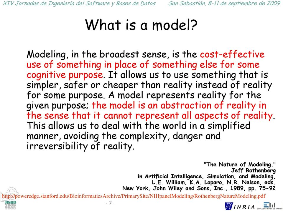 A model represents reality for the given purpose; the model is an abstraction of reality in the sense that it cannot represent all aspects of reality.