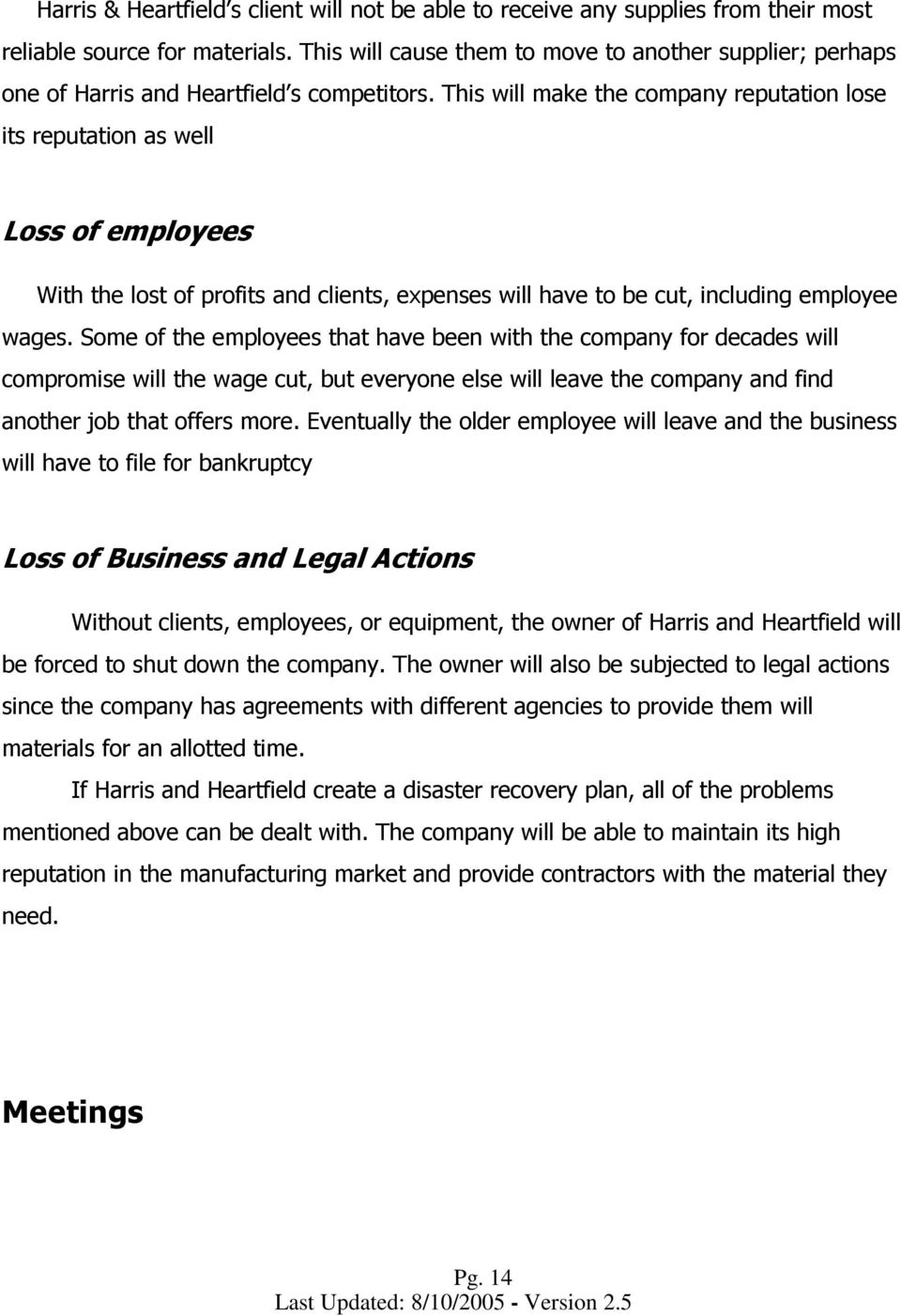 This will make the company reputation lose its reputation as well Loss of employees With the lost of profits and clients, expenses will have to be cut, including employee wages.