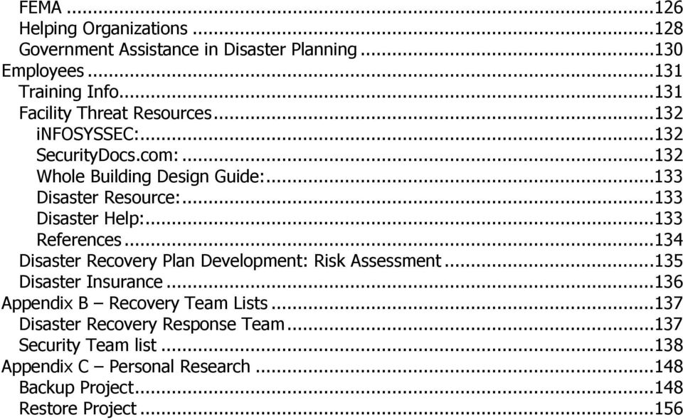 ..133 Disaster Help:...133 References...134 Disaster Recovery Plan Development: Risk Assessment...135 Disaster Insurance.