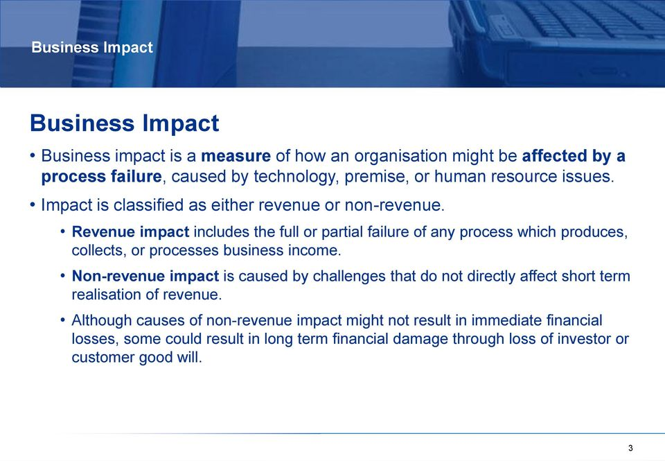 Revenue impact includes the full or partial failure of any process which produces, collects, or processes business income.