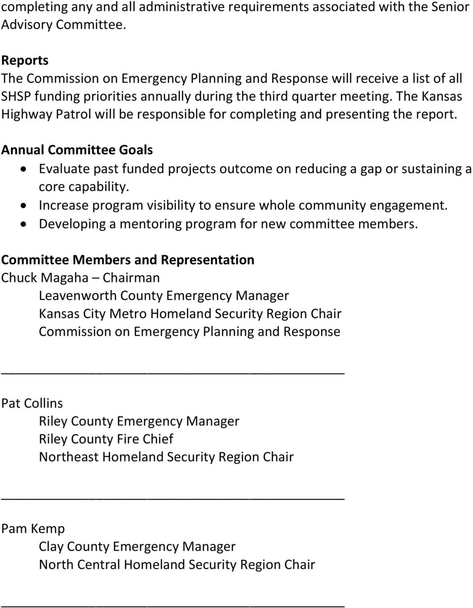 The Kansas Highway Patrol will be responsible for completing and presenting the report. Annual Committee Goals Evaluate past funded projects outcome on reducing a gap or sustaining a core capability.