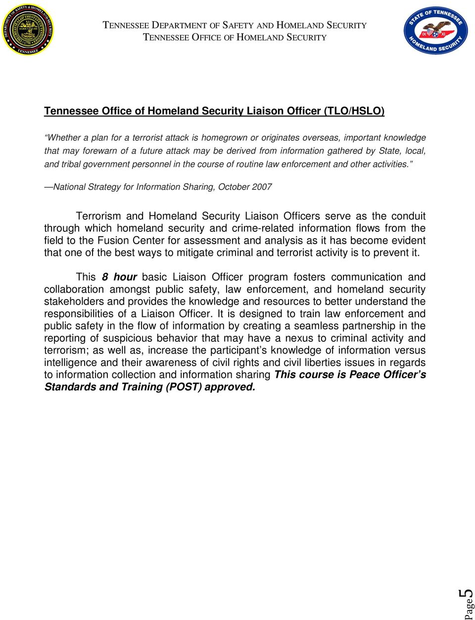 National Strategy for Information Sharing, October 2007 Terrorism and Homeland Security Liaison Officers serve as the conduit through which homeland security and crime-related information flows from