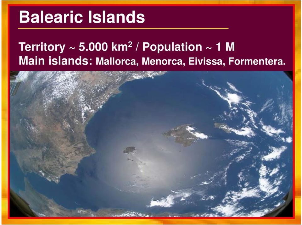 1 M Main islands: Mallorca,