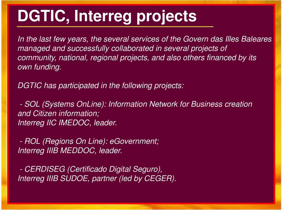 DGTIC has participated in the following projects: - SOL (Systems OnLine): Information Network for Business creation and Citizen information;