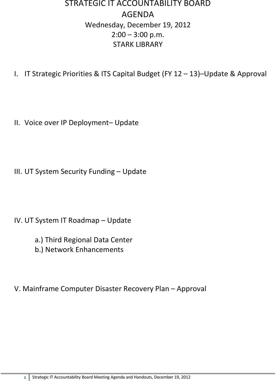 UT System Security Funding Update IV. UT System IT Roadmap Update a.) Third Regional Data Center b.