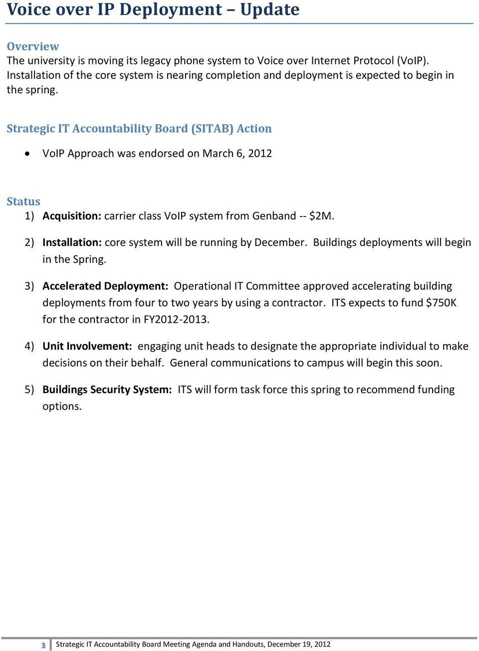 Strategic IT Accountability Board (SITAB) Action VoIP Approach was endorsed on March 6, 2012 Status 1) Acquisition: carrier class VoIP system from Genband -- $2M.