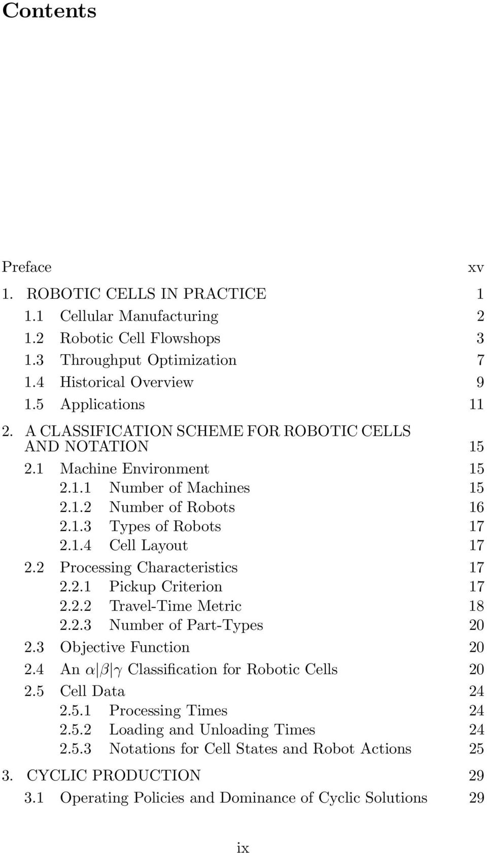 2 Processing Characteristics 17 2.2.1 Pickup Criterion 17 2.2.2 Travel-Time Metric 18 2.2.3 Number of Part-Types 20 2.3 Objective Function 20 2.4 An α β γ Classification for Robotic Cells 20 2.
