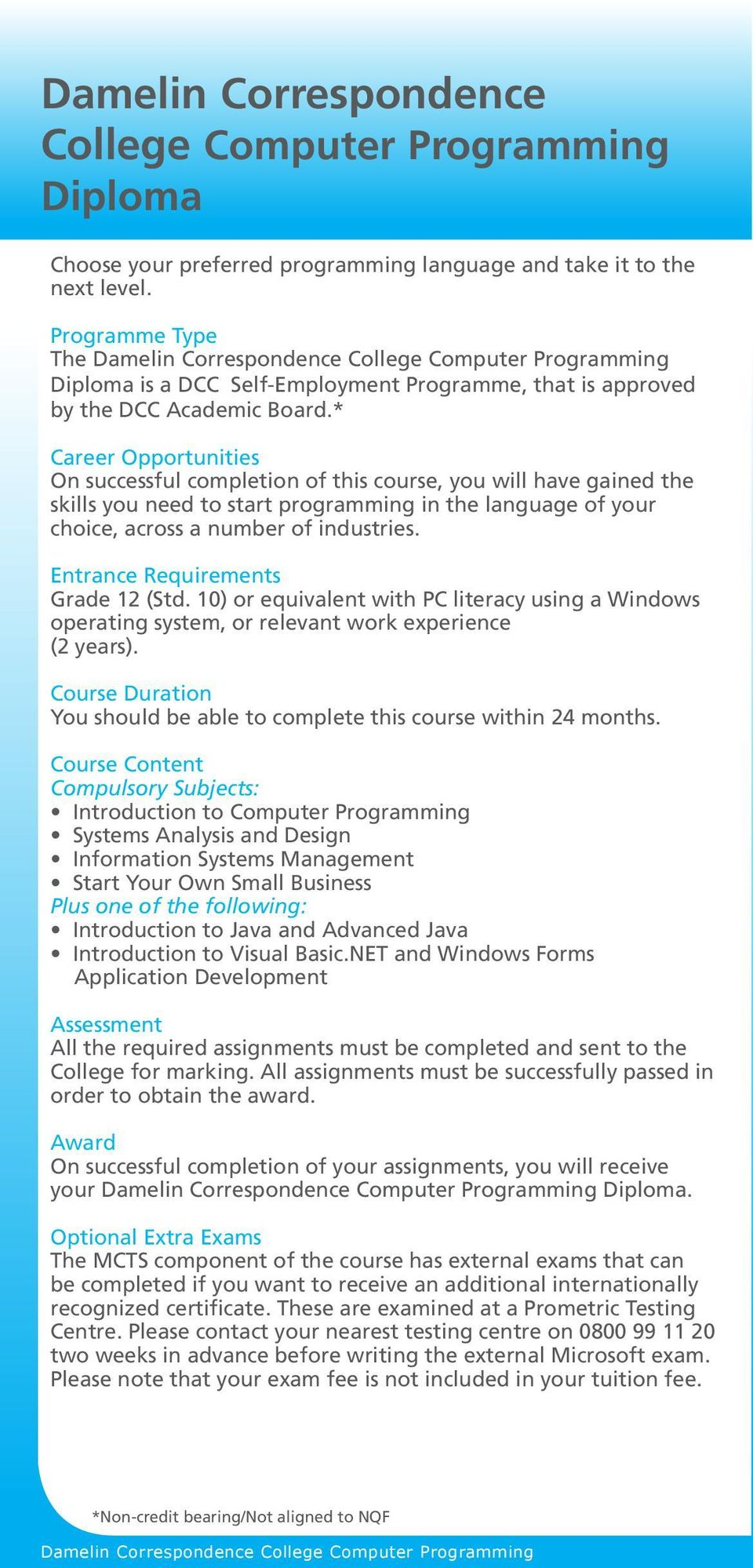 * Career Opportunities On successful completion of this course, you will have gained the skills you need to start programming in the language of your choice, across a number of industries.