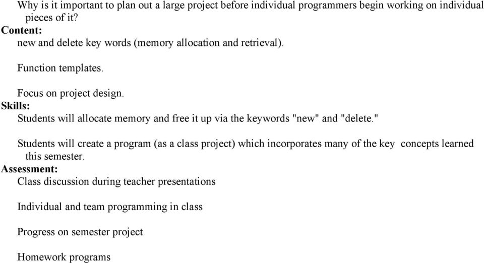 "Focus on project design. Students will allocate memory and free it up via the keywords ""new"" and ""delete."